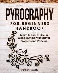 Pyrography for Beginners Handbook: Learn to Burn Guide in Wood Burning with Starter Projects and Patterns