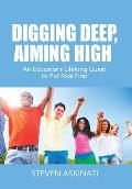 Digging Deep, Aiming High: An Educator's Lifelong Quest to Put Kids First