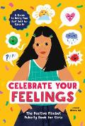 Celebrate Your Feelings The Positive Mindset Puberty Book for Girls