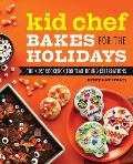 Kid Chef Bakes for the Holidays: The Kids Cookbook for Year-Round Celebrations