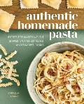Authentic Homemade Pasta Recipes for Mastering Cut Shaped Stuffed Extruded & Flavored Pastas
