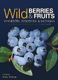 Wild Berries & Fruits Field Guide of Minnesota, Wisconsin & Michigan