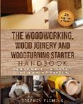 The Woodworking, Wood Joinery and Woodturning Starter Handbook: Beginner Friendly 3 in 1 Guide with Process, Tips Techniques and Starter Projects