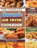 The Complete Gourmia Air Fryer Cookbook: 500 Crispy, Delicious and Healthy Recipes For Your Gourmia Air Fryer