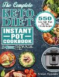 The Complete Keto Diet Instant Pot Cookbook: 550 Low-Carb, High-Fat Keto-Friendly Recipes with 3-Week Meal Plan for Your Instant Pot Pressure Cooker