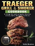 Traeger Grill & Smoker: The Ultimate Guide to Master Your Wood Pellet Grill with Tasty, Healthy, and Easy to Follow Recipes