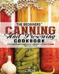 The Beginners' Canning and Preserving Cookbook: Economical and Comprehensive Recipes to Preserve Food for a Long Time