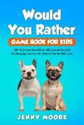 Would You Rather Game Book for Kids: 500 Hilarious Questions, Silly Scenarios and Challenging Choices the Whole Family Will Love