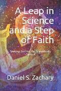 A Leap in Science and a Step of Faith: Seeking God for the Scientifically Curious