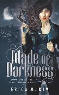 Made of Darkness: Book One of the Lunis Kendall Series