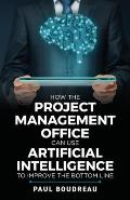 How the Project Management Office Can Use Artificial Intelligence to Improve the Bottom Line