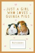 Guinea Pig Notebook: Just a Girl Who Loves Guinea Pigs - Cute Notebook for Girls