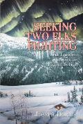 Seeking Two Elks Fighting: Erik Larson: Sheepeater Indian Series
