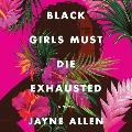 Black Girls Must Die Exhausted Lib/E