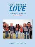 Let There Be Love: Love One Another, Dear Children, Says the Lord Jesus