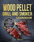 Wood Pellet Grill and Smoker Cookbook: Use this Cookbook for Making Real BBQ, Delicious Recipes for Smoking Meat, Fish, and Vegetables
