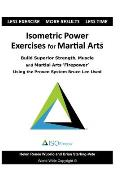 Isometric Power Exercises for Martial Arts: Build Superior Strength, Muscle and Martial Arts 'Firepower' Using the Proven System Bruce Lee Used
