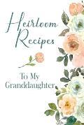 Heirloom Recipes: Blank Fill In Cookbook Recipe Journal Granddaughter Recipe Book