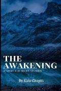 The Awakening, and Selected Short Stories: New Edition - The Awakening, and Selected Short Stories by Kate Chopin
