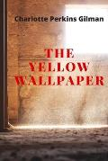 The Yellow Wallpaper: New Edition - The Yellow Wallpaper by Charlotte Perkins Gilman