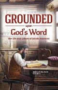 Grounded Upon God's Word: The Life and Labors of Jakob Ammann