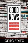 Good News: It's So Good the Bad News Doesn't Matter