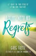 Living with No Regrets: Get Ready for Your Future, by Getting Over Your Past