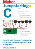 Make Jumpstarting C Learn the All Purpose Programming Language for Microcontrollers & Computers