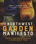 Northwest Garden Manifesto Create Restore & Maintain a Sustainable Yard