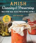Amish Canning and Preserving: How to Make Soups, Sauces, Pickles, Relishes, and More