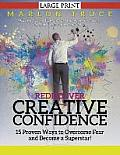 Rediscover Creative Confidence: 15 Proven Ways to Overcome Fear and Become a Superstar! : Discover Proven Ways to Face Your Fears to Harness the Power