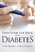 Own Your Life Back from Diabetes: A High-IQ Guide for the Newly Diagnosed