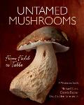 Untamed Mushrooms From Field to Table