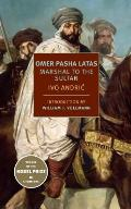 Omer Pasha Latas: Marshal to the Sultan