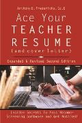 Ace Your Teacher Resume & Cover Letter Insider Secrets That Get You Noticed Revised & Expanded Second Edition
