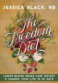 Freedom Diet Lower Blood Sugar Lose Weight & Change Your Life in 60 Days