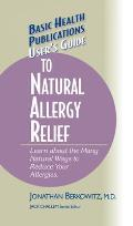 User's Guide to Natural Allergy Relief: Learn about the Many Natural Ways to Reduce Your Allergies