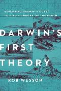 Darwins First Theory Exploring Darwins Quest for a Theory of Earth