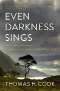 Even Darkness Sings From Auschwitz to Hiroshima Finding Hope & Optimism in the Saddest Places on Earth