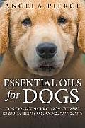 Essential Oils For Dogs: Dog Care Safe Natural Aromatherapy Remedies, Recipes For Canines, Puppies, Pets