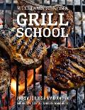 Grill School Essential Techniques & Recipes for Great Outdoor Flavors