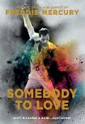 Somebody to Love The Life Death & Legacy of Freddie Mercury