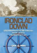 Ironclad Down: USS Merrimack - CSS Virginia from Design to Destruction