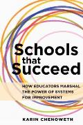 Schools That Succeed How Educators Marshal the Power of Systems for Improvement