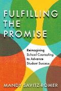 Fulfilling the Promise Reimagining School Counseling to Advance Student Success