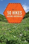 50 Hikes around Anchorage