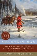 Mountain Man John Colter the Lewis & Clark Expedition & the Call of the American West