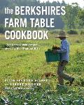 Berkshires Farm Table Cookbook 125 Homegrown Recipes from the Hills of New England
