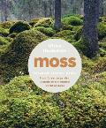 Moss From Forest to Garden A Guide to the Hidden World of Moss