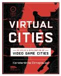 Virtual Cities An Atlas & Exploration of Video Game Cities